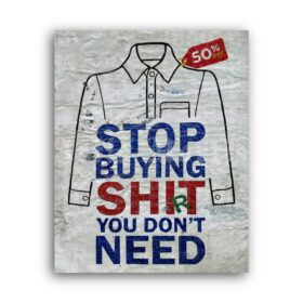 Printable Stop Buying Shi(r)t You Don't Need – anti-consumerism street art - vintage print poster